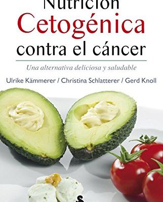 NUTRICIÓN CETOGÉNICA CONTRA EL CANCER UNA ALTERNATIVA DELICIA